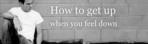 How to get up when you feel down