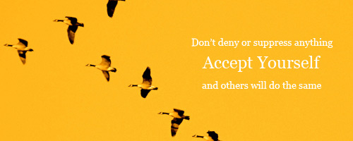 Accept yourself and others will do the same