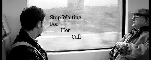 How to stop sitting around waiting for a call from your ex girlfriend